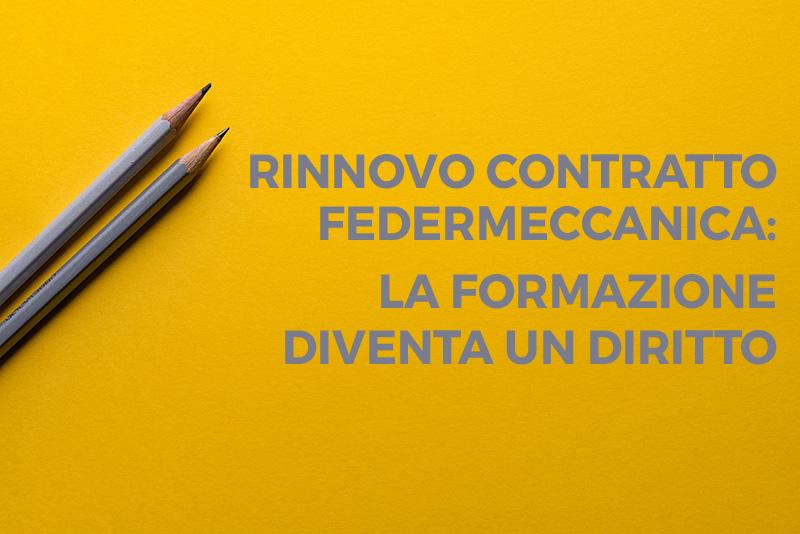 Rinnovo contratto Federmeccanica: la formazione diventa un diritto